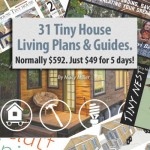 Get 31 tiny house living plans, guides and more (normally costing $592) for just $49 – 5 days only!
